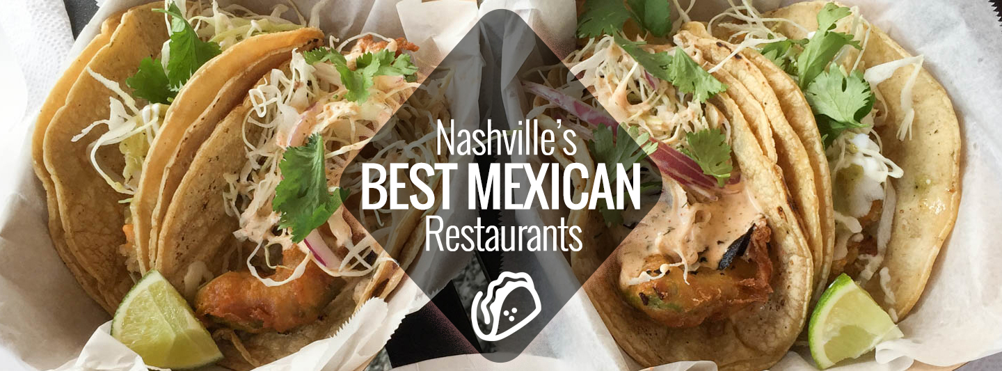 There Are Several Local Mexican And Tex Mex Restaurants In Nashville That Perfect For Fulfilling Cuisine Craving