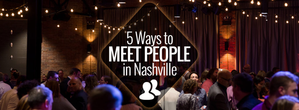 ... people outside of your bubble can be tricky and sometimes even seem  futile. But don't turn into a hermit just yet. Nashville offers a variety  of ways to ...