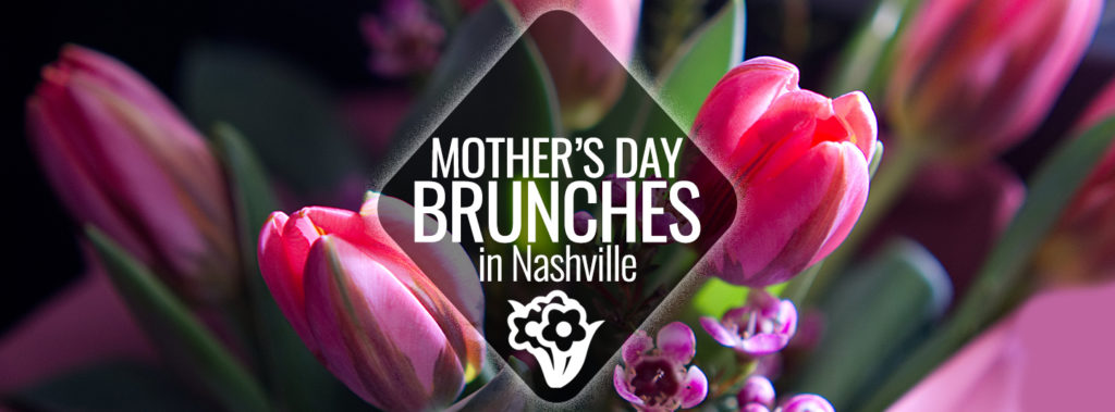 Mother S Day Brunches In Nashville Nashville Guru
